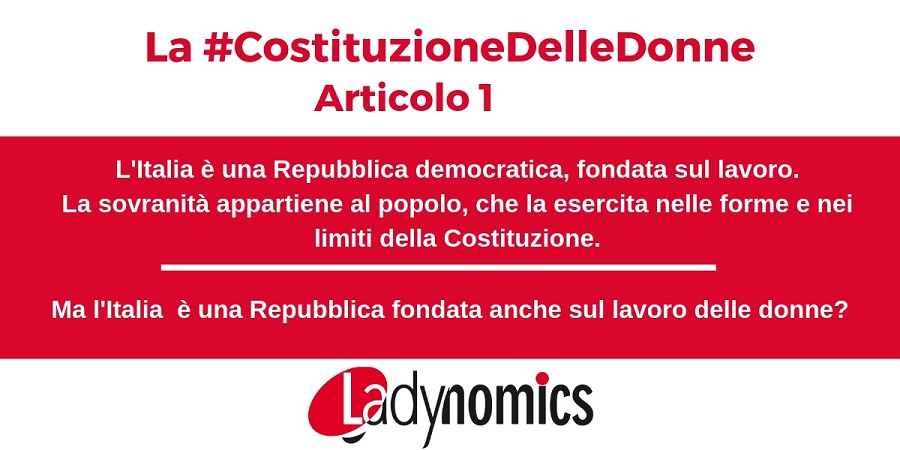 La #CostituzioneDelleDonne Articolo 1: Ma l'Italia è una Repubblica fondata anche sul lavoro delle donne?